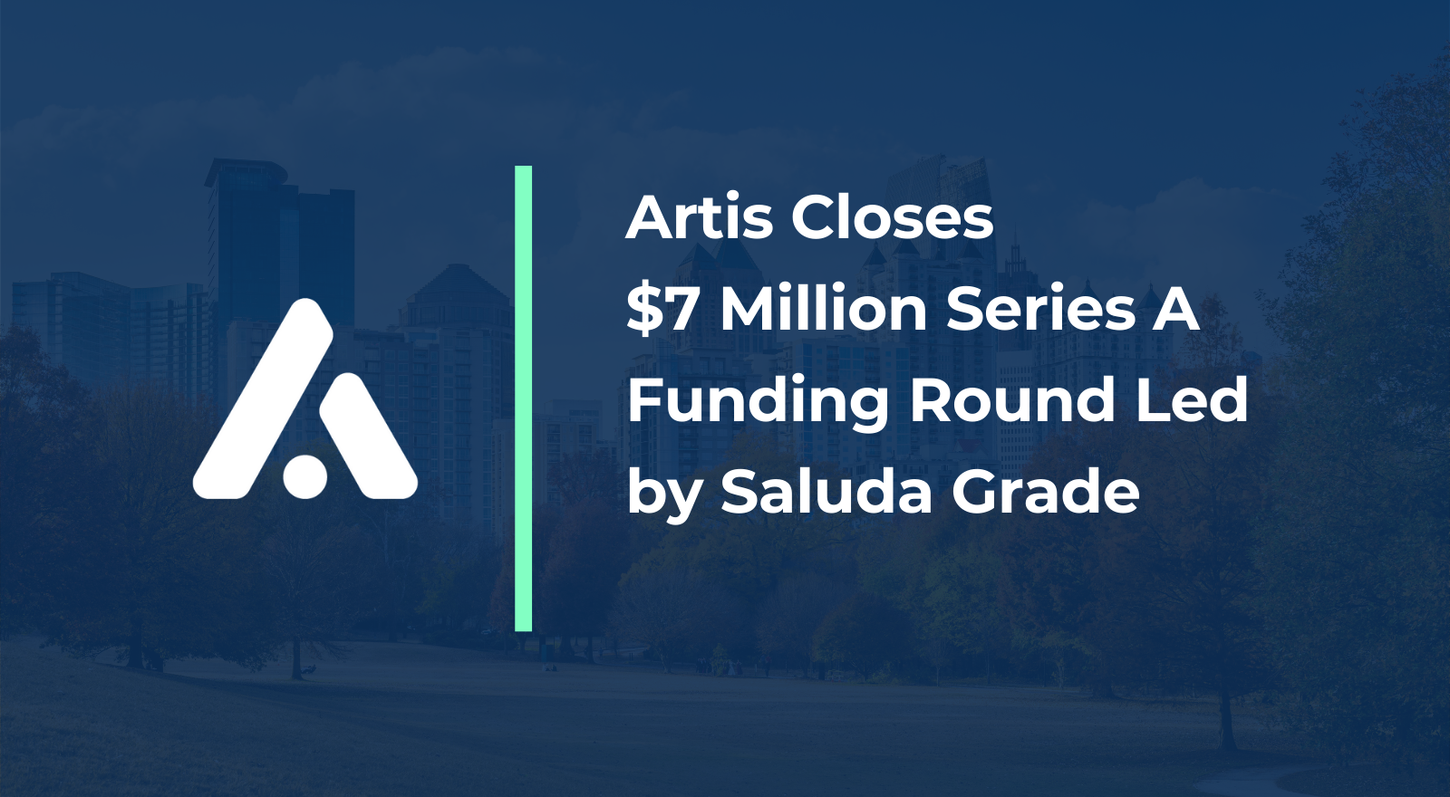 Artis Closes $7 Million Series A Funding Round Led by Saluda Grade